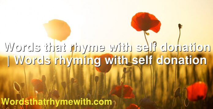 Words that rhyme with self donation | Words rhyming with self donation