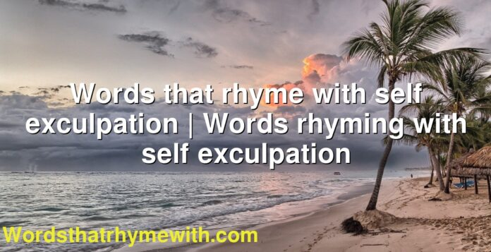 Words that rhyme with self exculpation | Words rhyming with self exculpation