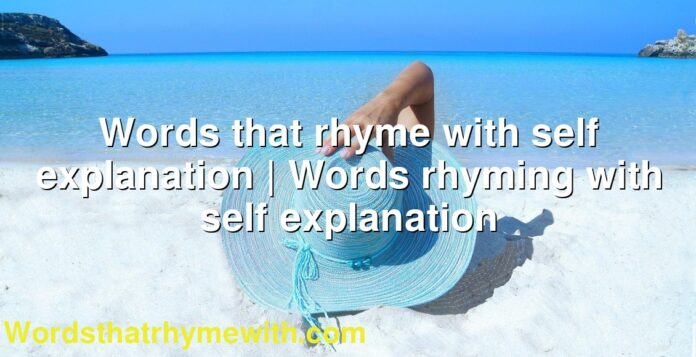 Words that rhyme with self explanation | Words rhyming with self explanation