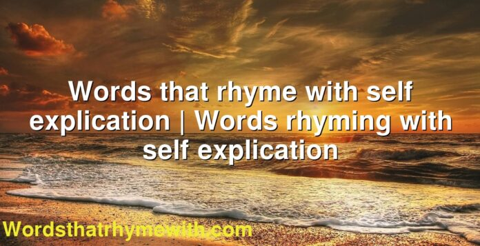 Words that rhyme with self explication | Words rhyming with self explication