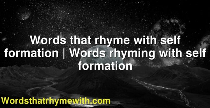 Words that rhyme with self formation   Words rhyming with self formation