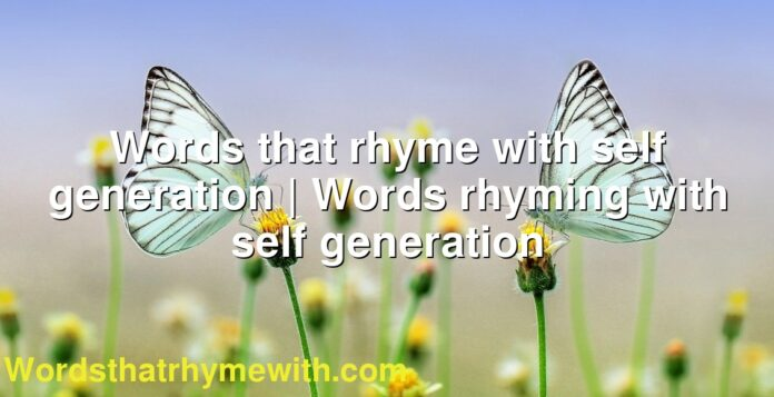 Words that rhyme with self generation | Words rhyming with self generation