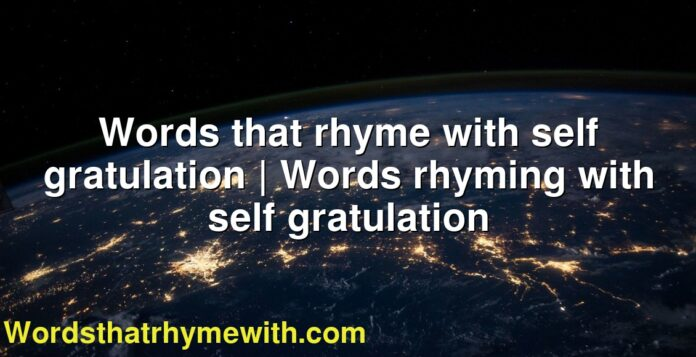 Words that rhyme with self gratulation | Words rhyming with self gratulation