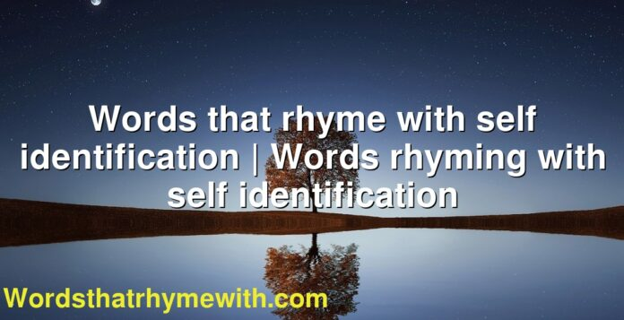 Words that rhyme with self identification | Words rhyming with self identification
