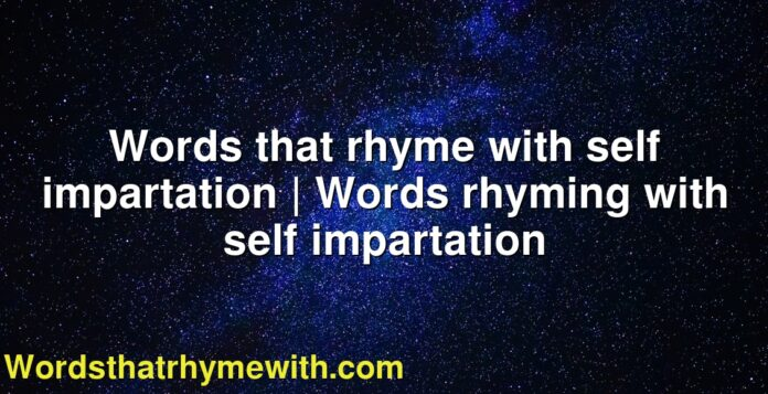 Words that rhyme with self impartation | Words rhyming with self impartation