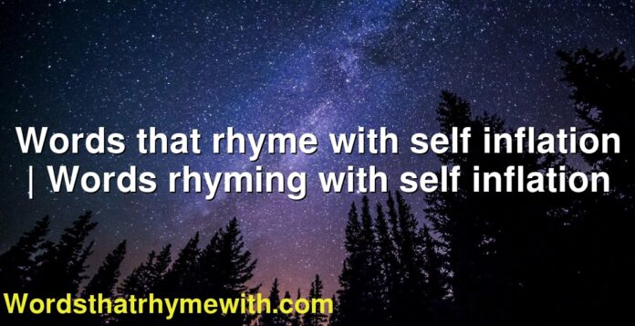 Words that rhyme with self inflation | Words rhyming with self inflation