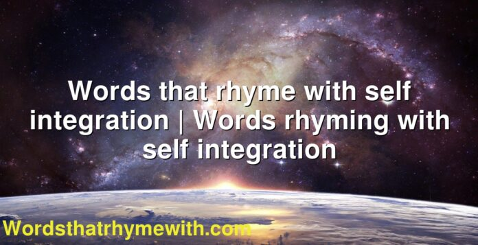 Words that rhyme with self integration   Words rhyming with self integration