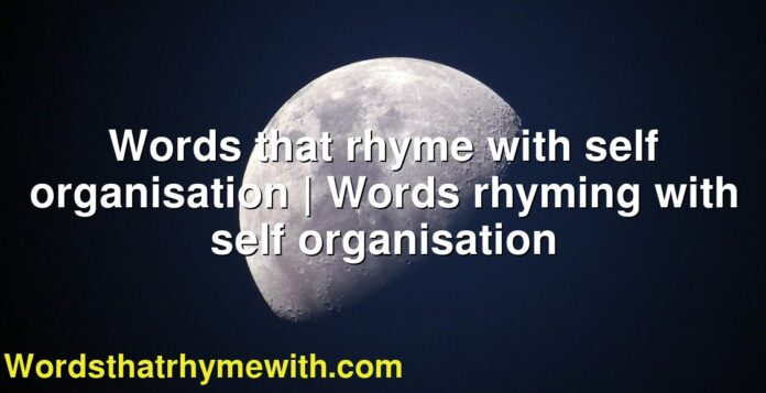 Words that rhyme with self organisation | Words rhyming with self organisation