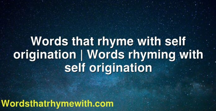 Words that rhyme with self origination | Words rhyming with self origination