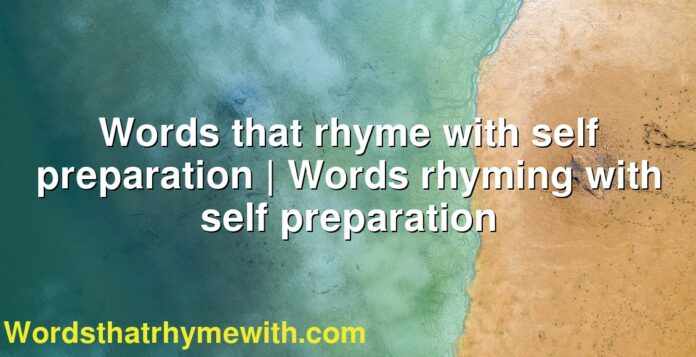 Words that rhyme with self preparation   Words rhyming with self preparation