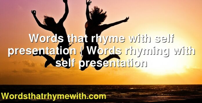 Words that rhyme with self presentation   Words rhyming with self presentation