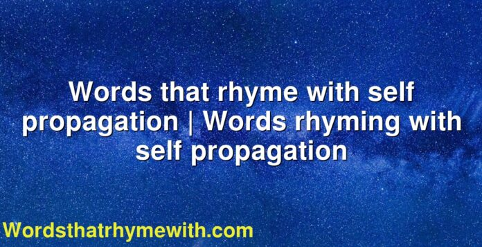 Words that rhyme with self propagation | Words rhyming with self propagation