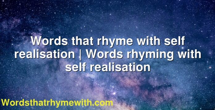 Words that rhyme with self realisation | Words rhyming with self realisation
