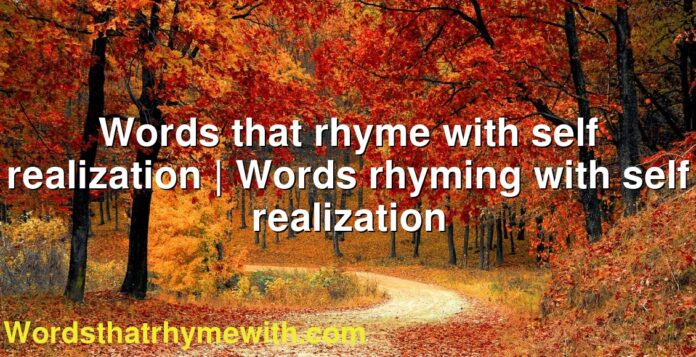 Words that rhyme with self realization   Words rhyming with self realization