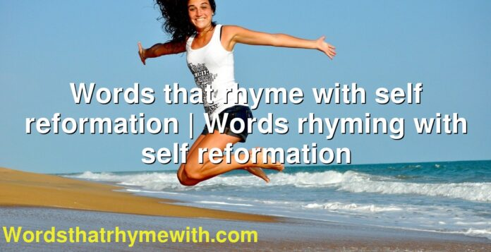 Words that rhyme with self reformation | Words rhyming with self reformation