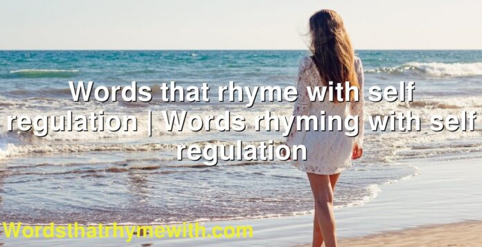 Words that rhyme with self regulation | Words rhyming with self regulation