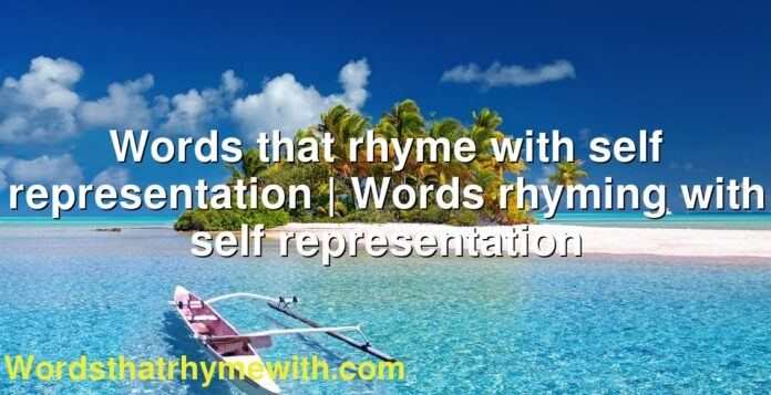 Words that rhyme with self representation | Words rhyming with self representation