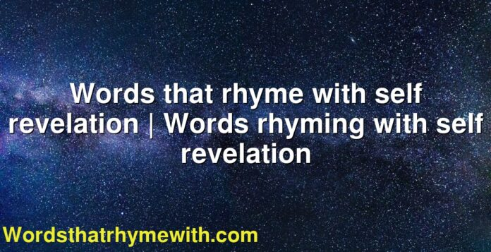 Words that rhyme with self revelation   Words rhyming with self revelation