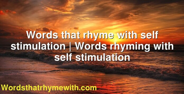 Words that rhyme with self stimulation | Words rhyming with self stimulation