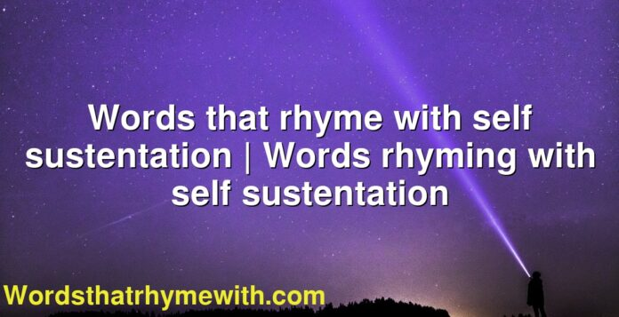 Words that rhyme with self sustentation | Words rhyming with self sustentation
