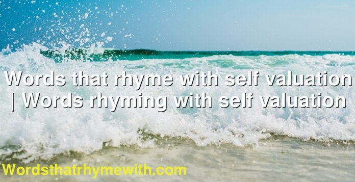 Words that rhyme with self valuation | Words rhyming with self valuation