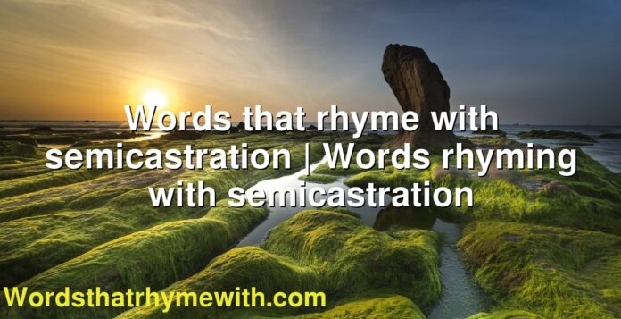 Words that rhyme with semicastration | Words rhyming with semicastration