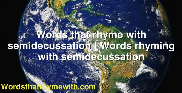 Words that rhyme with semidecussation | Words rhyming with semidecussation