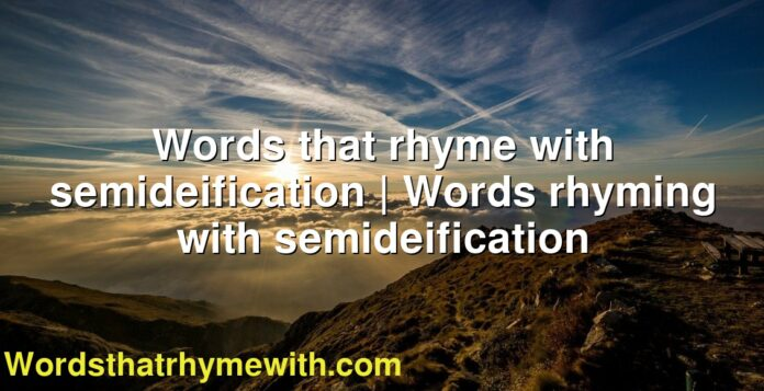 Words that rhyme with semideification | Words rhyming with semideification