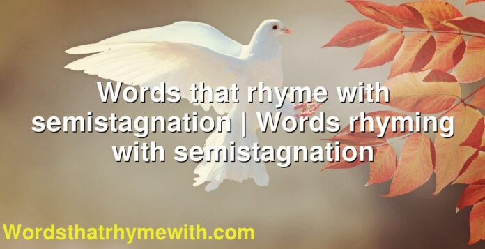 Words that rhyme with semistagnation | Words rhyming with semistagnation