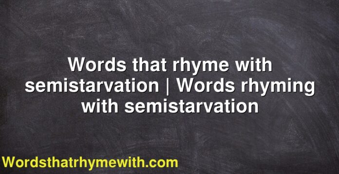 Words that rhyme with semistarvation | Words rhyming with semistarvation