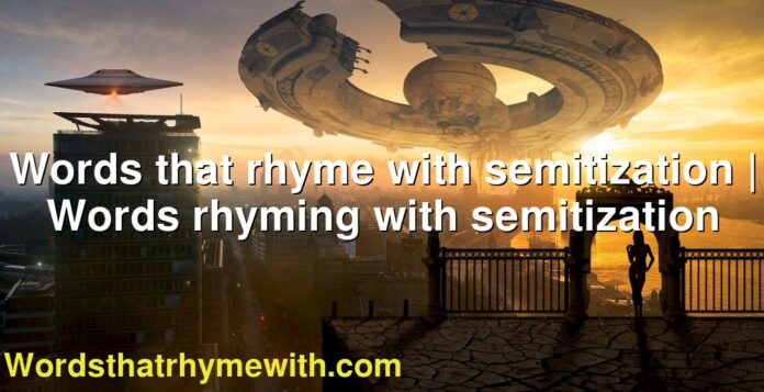 Words that rhyme with semitization | Words rhyming with semitization