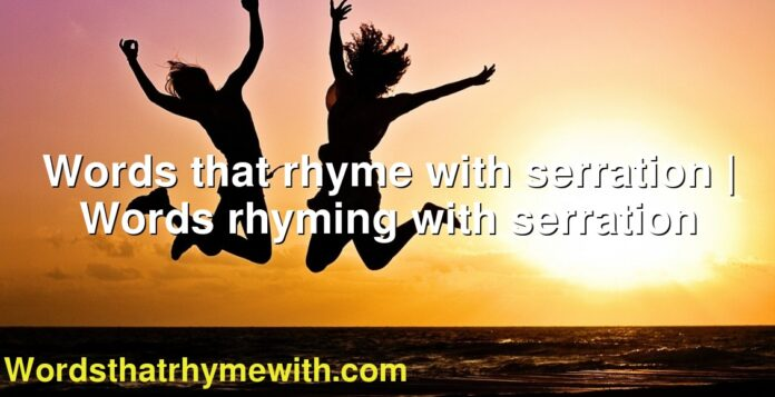 Words that rhyme with serration   Words rhyming with serration