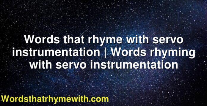 Words that rhyme with servo instrumentation | Words rhyming with servo instrumentation
