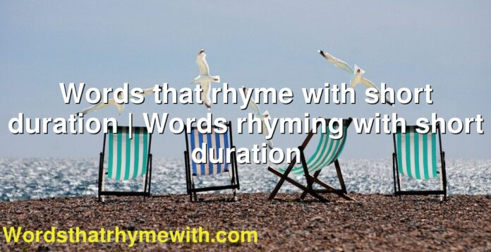 Words that rhyme with short duration | Words rhyming with short duration