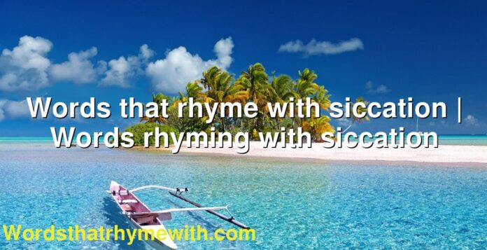 Words that rhyme with siccation | Words rhyming with siccation