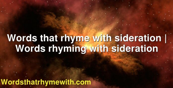 Words that rhyme with sideration | Words rhyming with sideration