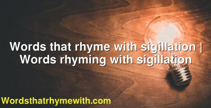 Words that rhyme with sigillation | Words rhyming with sigillation