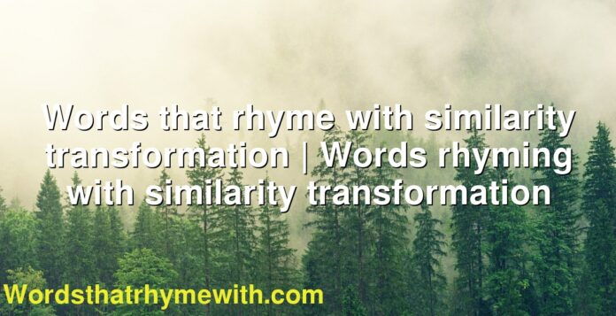 Words that rhyme with similarity transformation | Words rhyming with similarity transformation