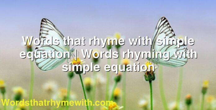 Words that rhyme with simple equation | Words rhyming with simple equation