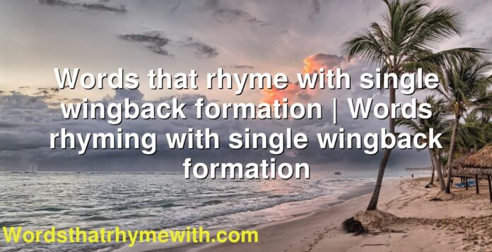 Words that rhyme with single wingback formation | Words rhyming with single wingback formation