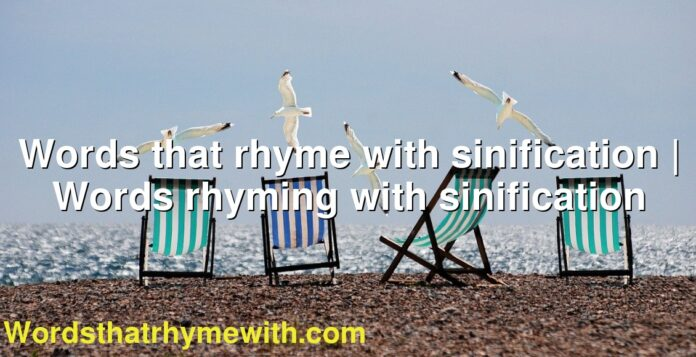 Words that rhyme with sinification | Words rhyming with sinification