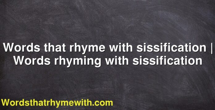 Words that rhyme with sissification | Words rhyming with sissification