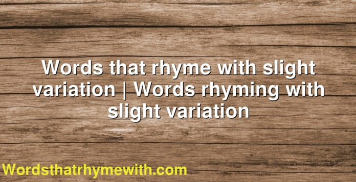 Words that rhyme with slight variation | Words rhyming with slight variation