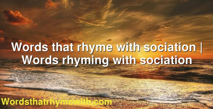 Words that rhyme with sociation | Words rhyming with sociation