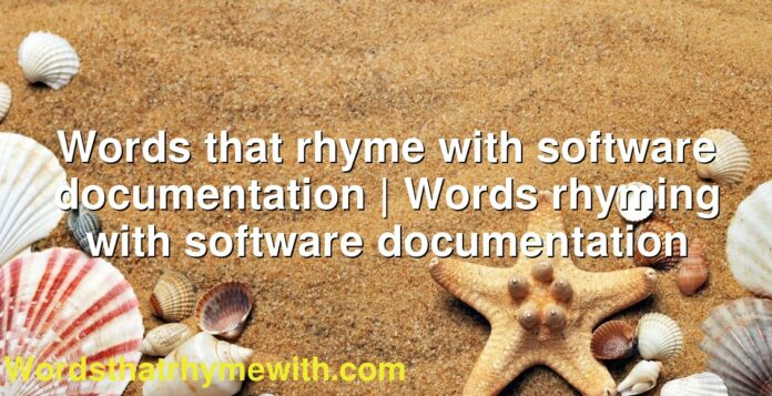 Words that rhyme with software documentation | Words rhyming with software documentation