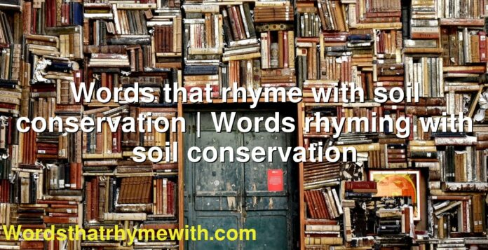 Words that rhyme with soil conservation | Words rhyming with soil conservation