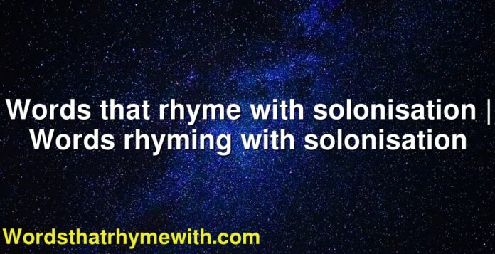 Words that rhyme with solonisation | Words rhyming with solonisation