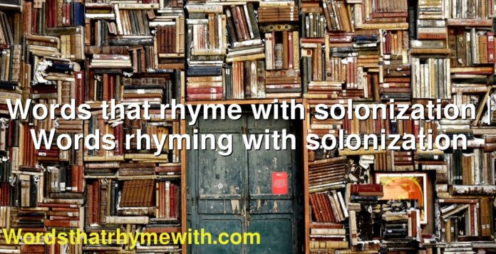 Words that rhyme with solonization | Words rhyming with solonization