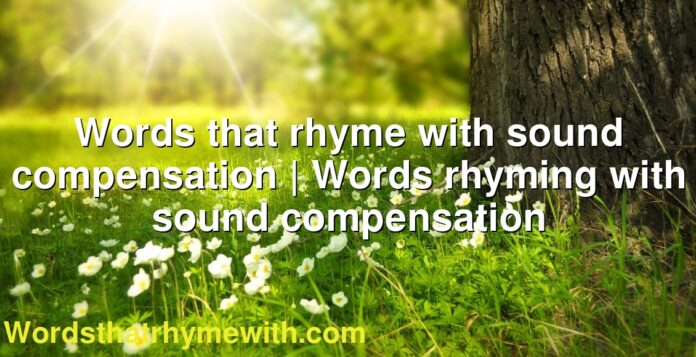 Words that rhyme with sound compensation | Words rhyming with sound compensation