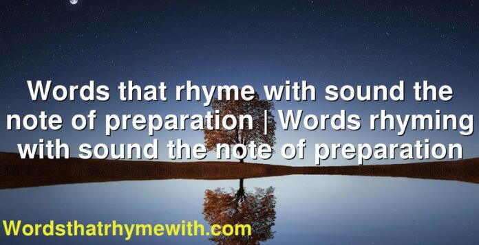 Words that rhyme with sound the note of preparation | Words rhyming with sound the note of preparation